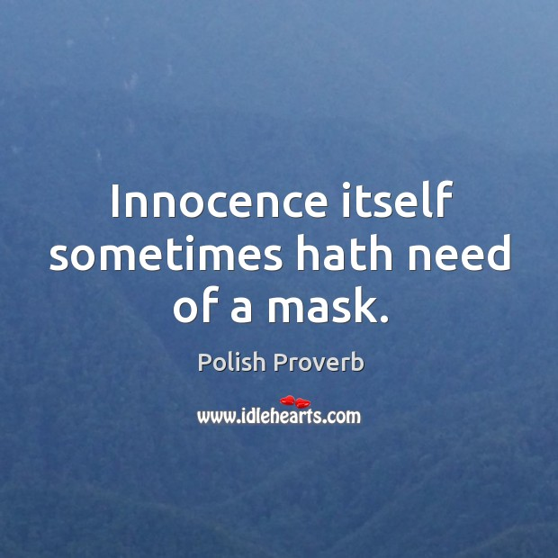 Innocence itself sometimes hath need of a mask. Polish Proverbs Image