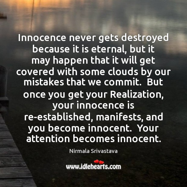 Innocence never gets destroyed because it is eternal, but it may happen Nirmala Srivastava Picture Quote
