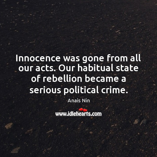 Innocence was gone from all our acts. Our habitual state of rebellion Image