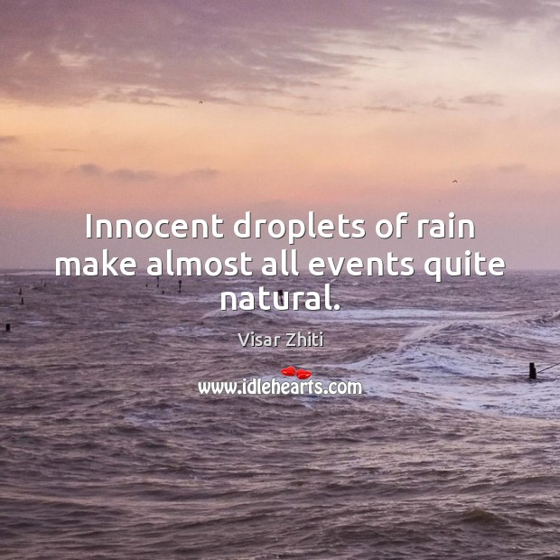 Innocent droplets of rain make almost all events quite natural. Image
