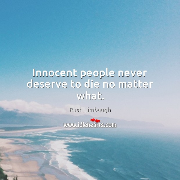 Innocent people never deserve to die no matter what. Image