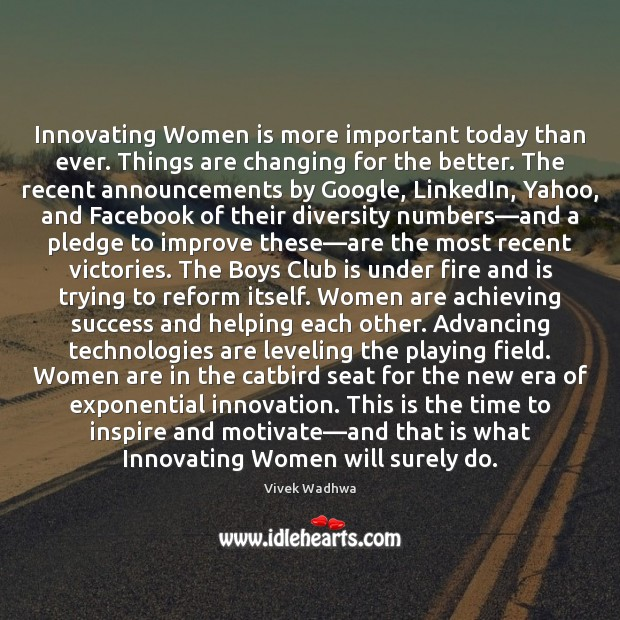 Innovating Women is more important today than ever. Things are changing for Vivek Wadhwa Picture Quote