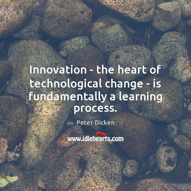 Innovation – the heart of technological change – is fundamentally a learning process. Image