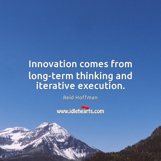 Innovation comes from long-term thinking and iterative execution. Reid Hoffman Picture Quote