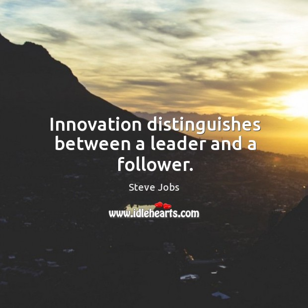 Image, Innovation distinguishes between a leader and a follower.