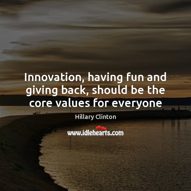 Image, Innovation, having fun and giving back, should be the core values for everyone