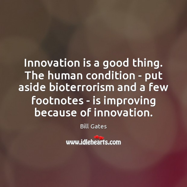 Innovation is a good thing. The human condition – put aside bioterrorism Innovation Quotes Image