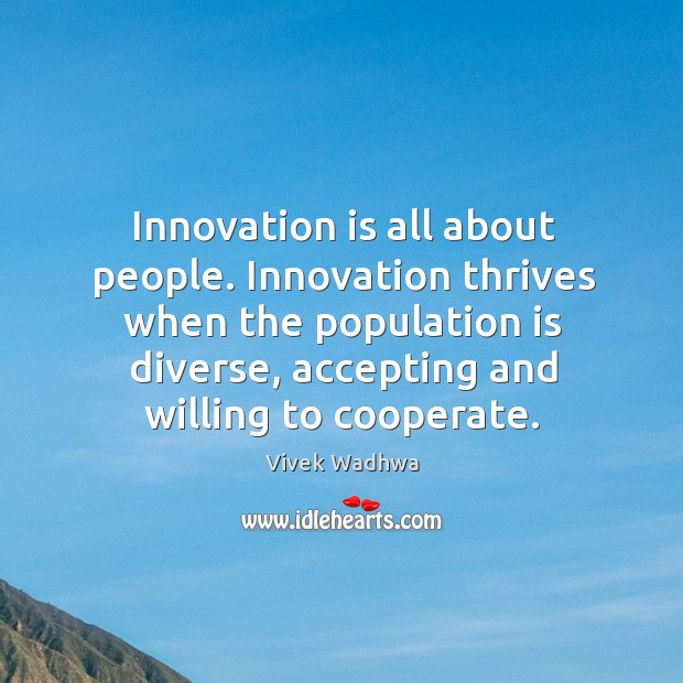 Innovation is all about people. Innovation thrives when the population is diverse, Vivek Wadhwa Picture Quote