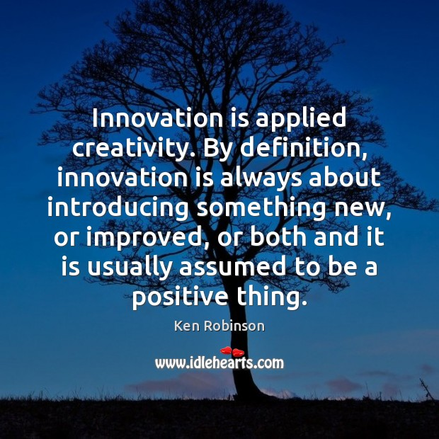 Image, Innovation is applied creativity. By definition, innovation is always about introducing something