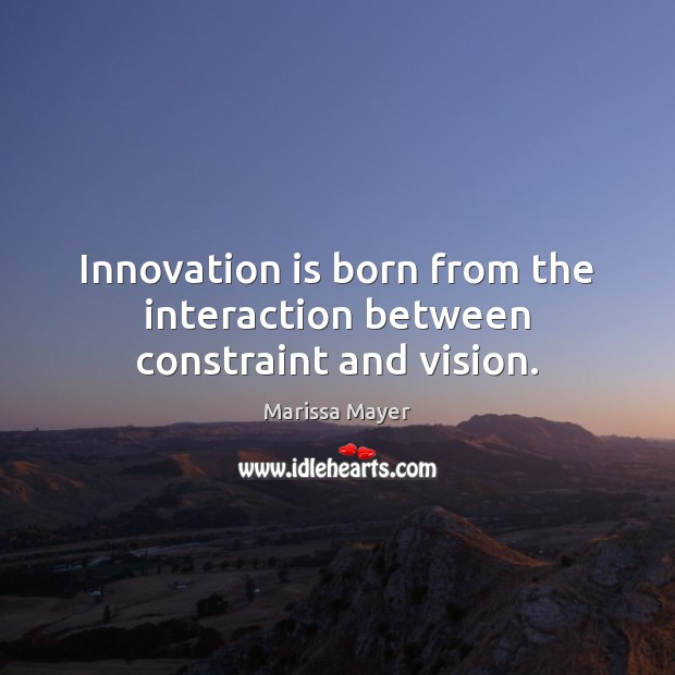 Innovation is born from the interaction between constraint and vision. Innovation Quotes Image
