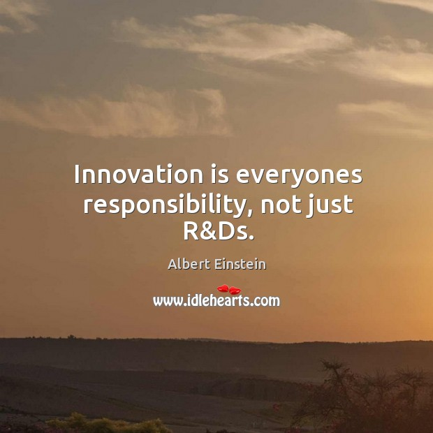 Image, Innovation is everyones responsibility, not just R&Ds.