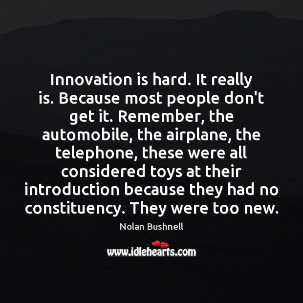 Innovation is hard. It really is. Because most people don't get it. Nolan Bushnell Picture Quote