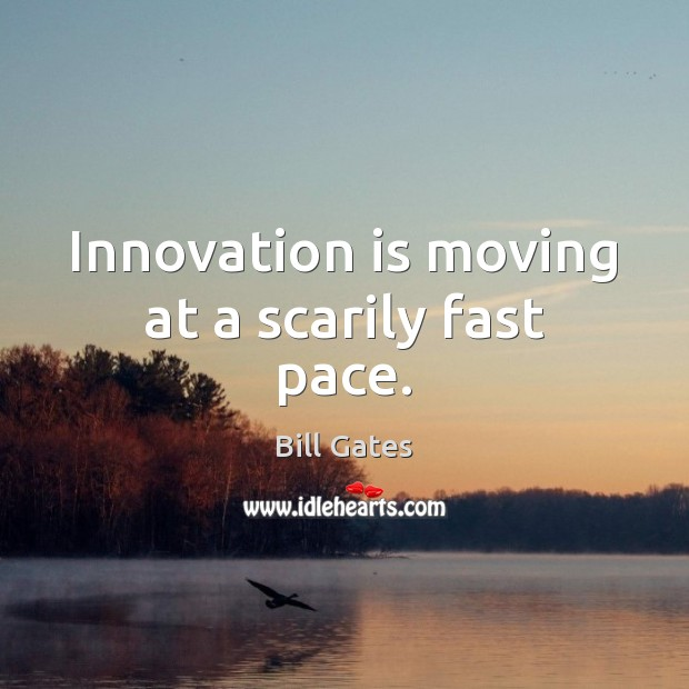 Innovation is moving at a scarily fast pace. Innovation Quotes Image