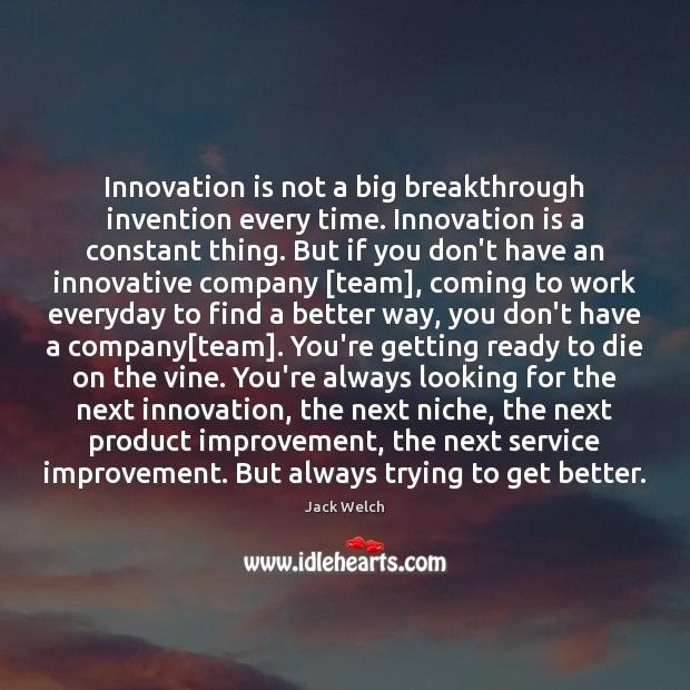 Innovation is not a big breakthrough invention every time. Innovation is a Innovation Quotes Image