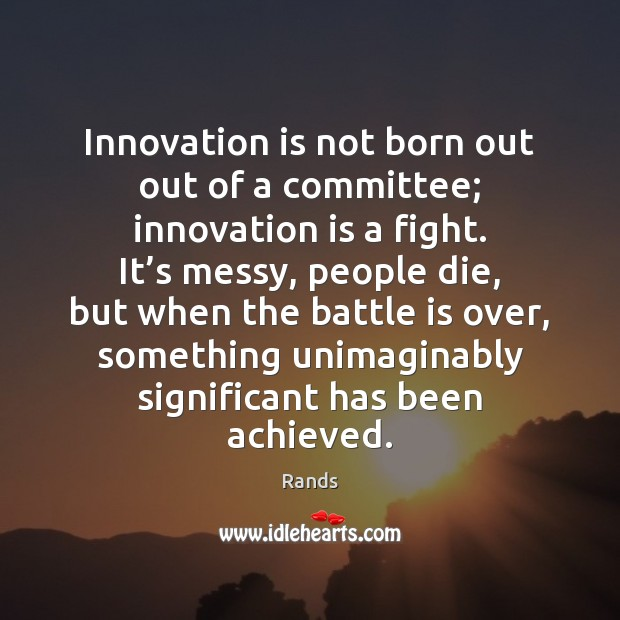 Innovation is not born out out of a committee; innovation is a Innovation Quotes Image
