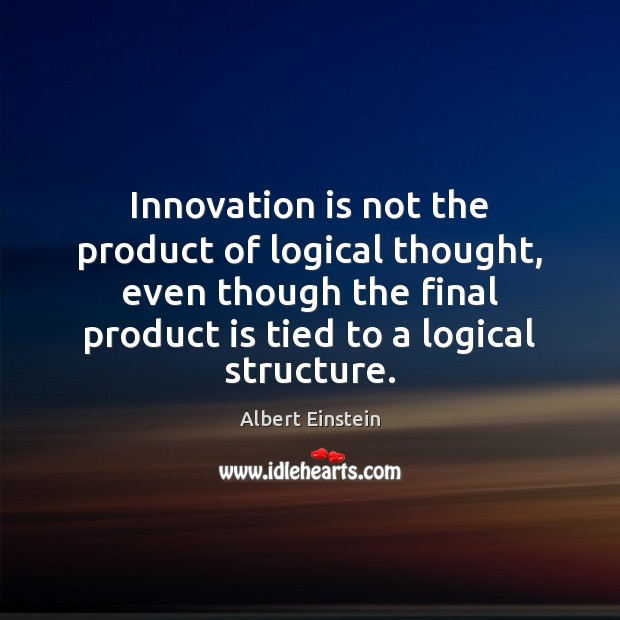 Image about Innovation is not the product of logical thought, even though the final