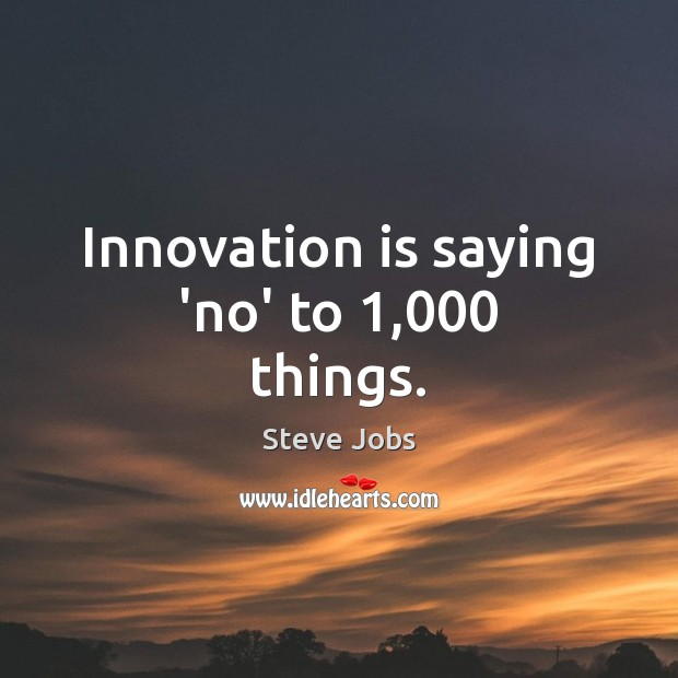 Innovation is saying 'no' to 1,000 things. Innovation Quotes Image