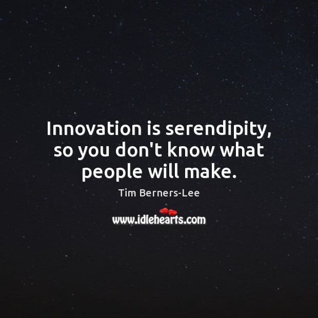 Innovation is serendipity, so you don't know what people will make. Innovation Quotes Image