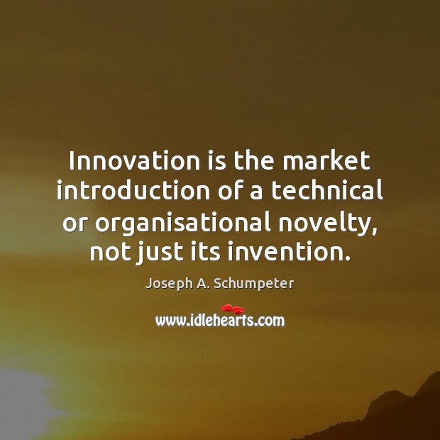 Image, Innovation is the market introduction of a technical or organisational novelty, not