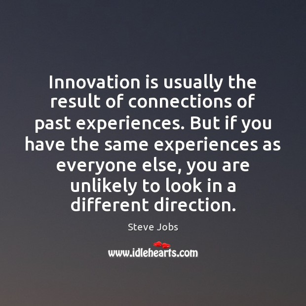 Innovation is usually the result of connections of past experiences. But if Innovation Quotes Image