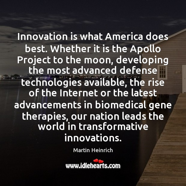 Innovation is what America does best. Whether it is the Apollo Project Innovation Quotes Image