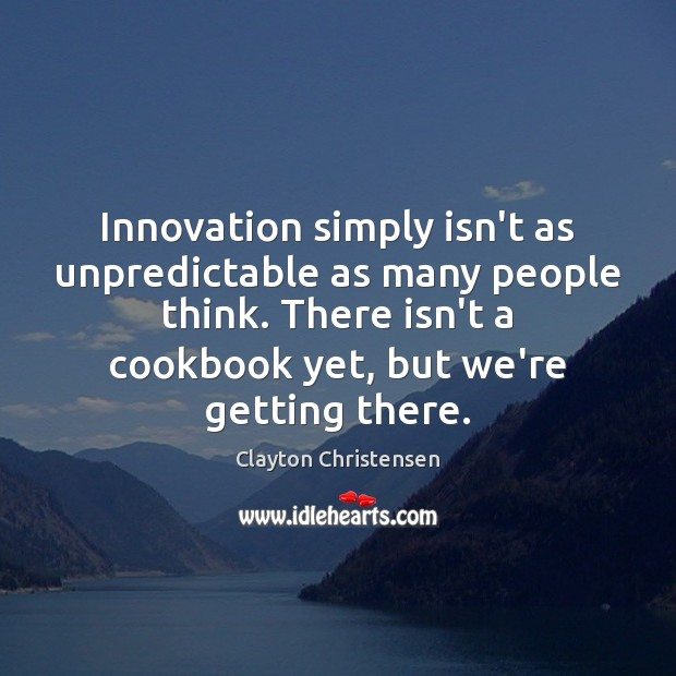 Innovation simply isn't as unpredictable as many people think. There isn't a Clayton Christensen Picture Quote