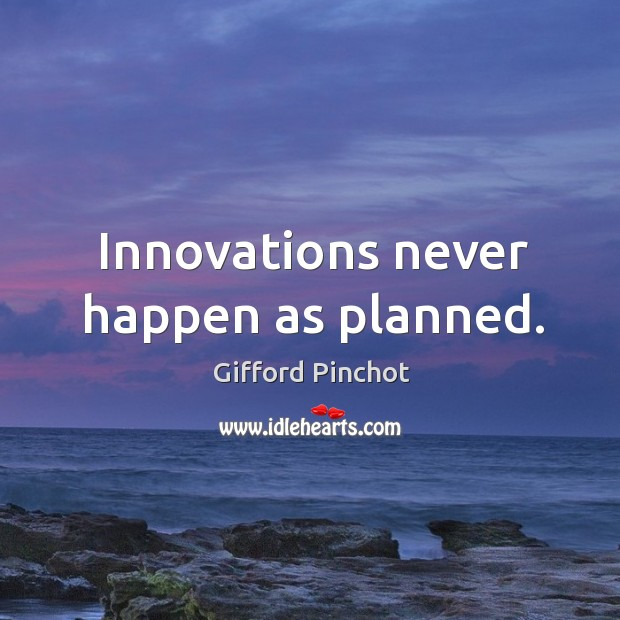 Innovations never happen as planned. Gifford Pinchot Picture Quote