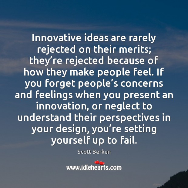 Innovative ideas are rarely rejected on their merits; they're rejected because Image