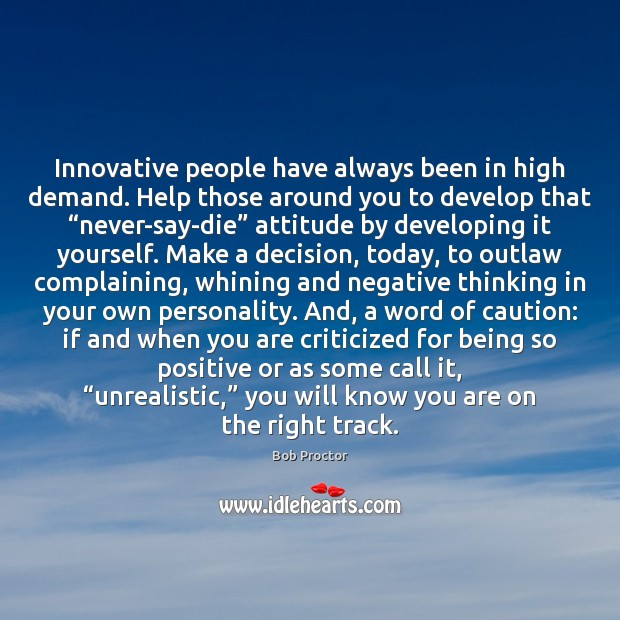 Innovative people have always been in high demand. Help those around you Bob Proctor Picture Quote