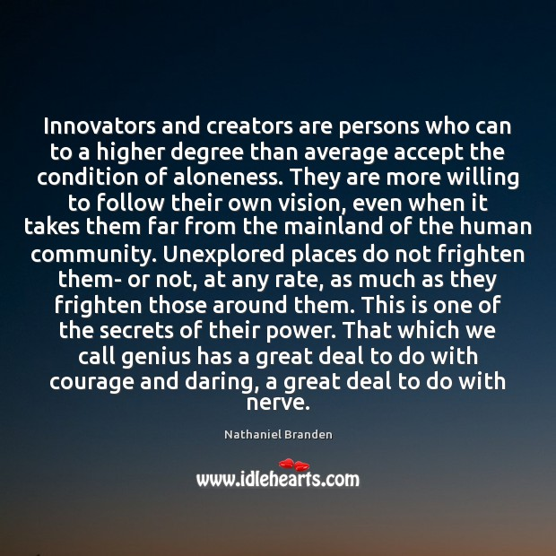 Innovators and creators are persons who can to a higher degree than Nathaniel Branden Picture Quote