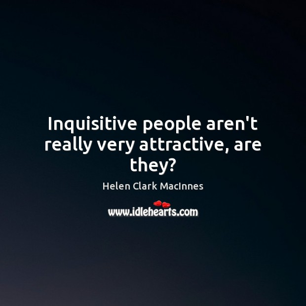 Inquisitive people aren't really very attractive, are they? Image