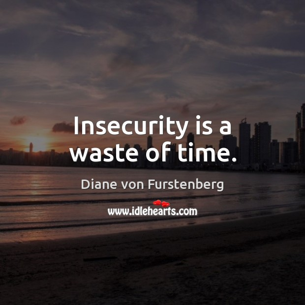 Insecurity is a waste of time. Image