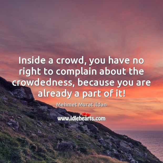 Inside a crowd, you have no right to complain about the crowdedness, Complain Quotes Image