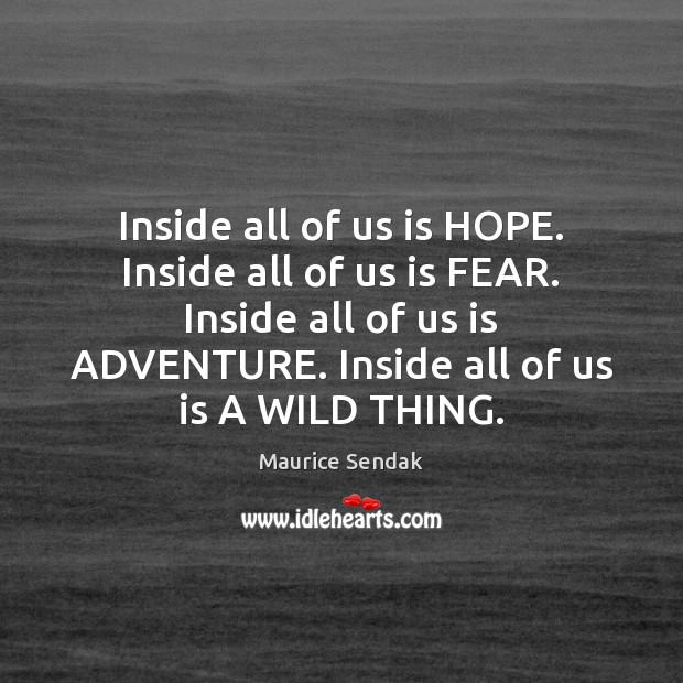 Inside all of us is HOPE. Inside all of us is FEAR. Image