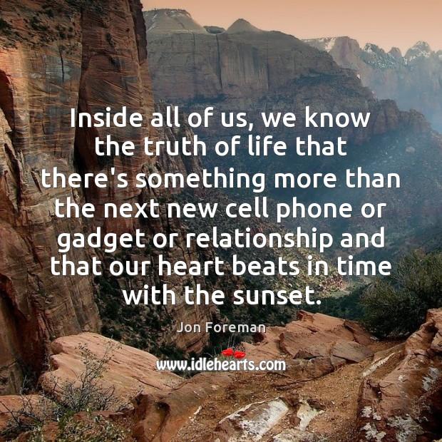 Inside all of us, we know the truth of life that there's Jon Foreman Picture Quote