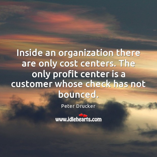 Inside an organization there are only cost centers. The only profit center Image