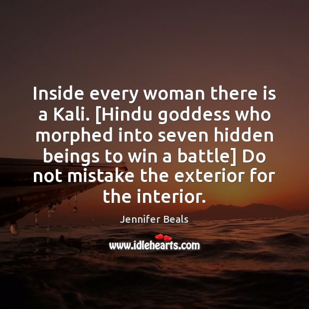 Inside every woman there is a Kali. [Hindu Goddess who morphed into Jennifer Beals Picture Quote