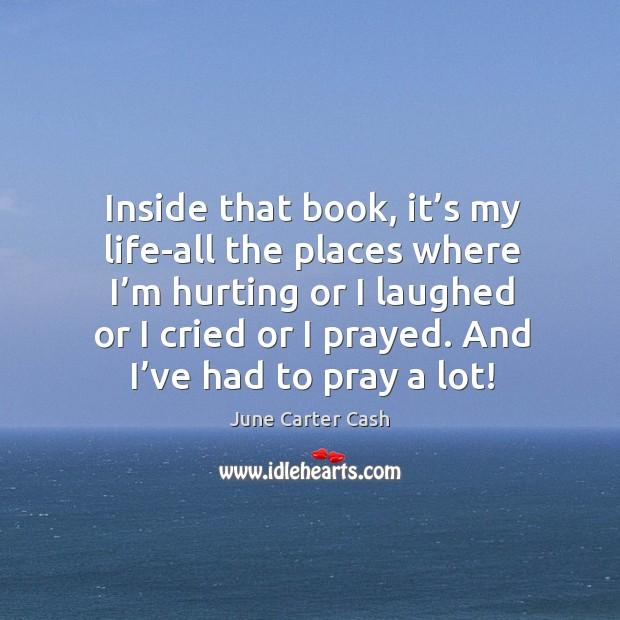 Inside that book, it's my life-all the places where I'm hurting or I laughed or I cried or I prayed. Image