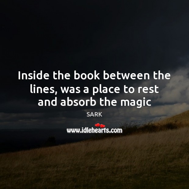 Inside the book between the lines, was a place to rest and absorb the magic Image