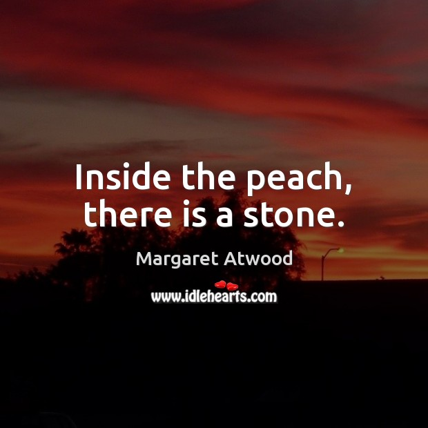Image, Inside the peach, there is a stone.