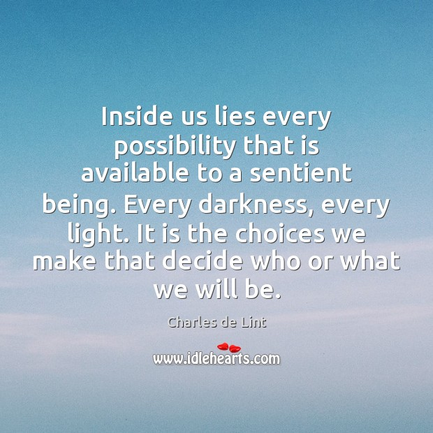 Inside us lies every possibility that is available to a sentient being. Image