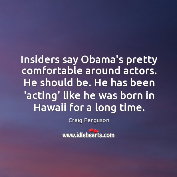 Insiders say Obama's pretty comfortable around actors. He should be. He has Image