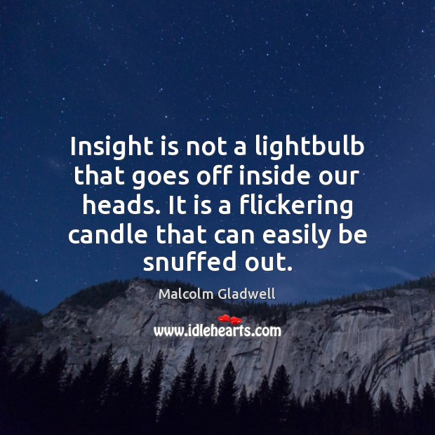 Insight is not a lightbulb that goes off inside our heads. It Image