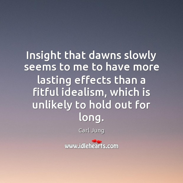 Insight that dawns slowly seems to me to have more lasting effects Carl Jung Picture Quote