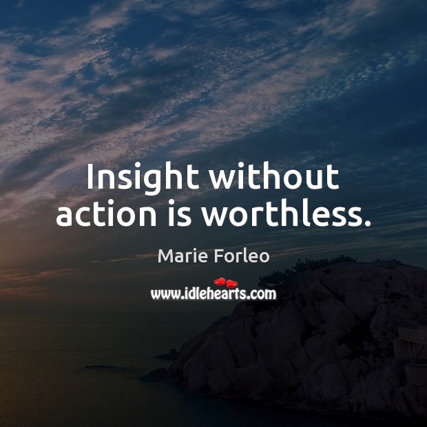 Insight without action is worthless. Action Quotes Image