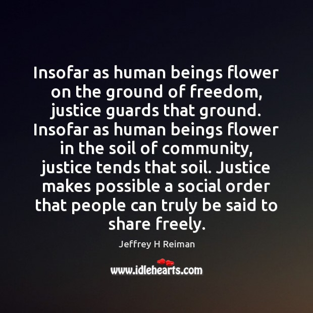 Image, Insofar as human beings flower on the ground of freedom, justice guards