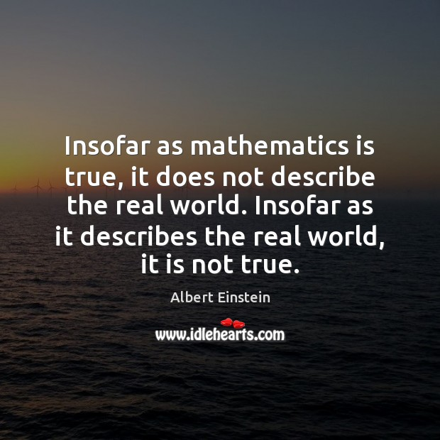 Image, Insofar as mathematics is true, it does not describe the real world.