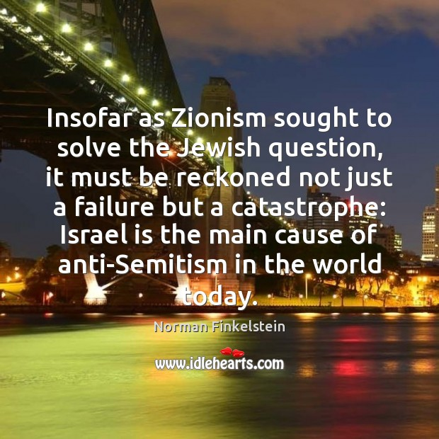 Insofar as Zionism sought to solve the Jewish question, it must be Image