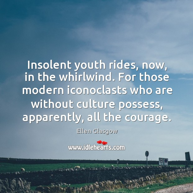 Image, Insolent youth rides, now, in the whirlwind. For those modern iconoclasts who