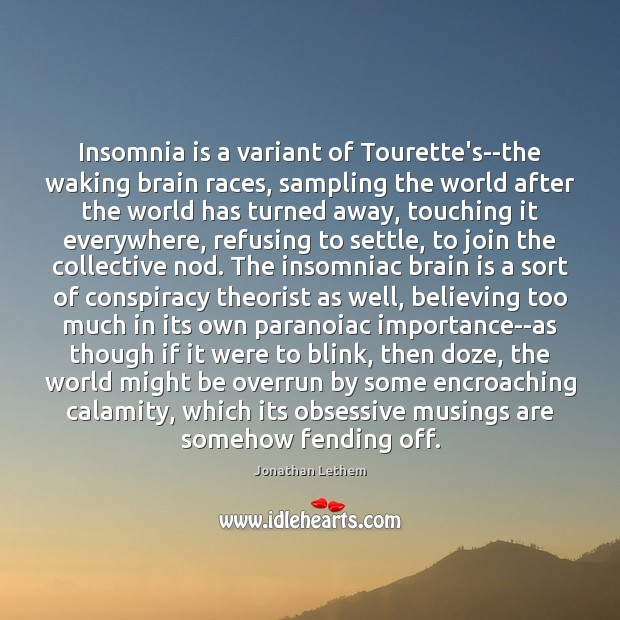 Image, Insomnia is a variant of Tourette's–the waking brain races, sampling the world